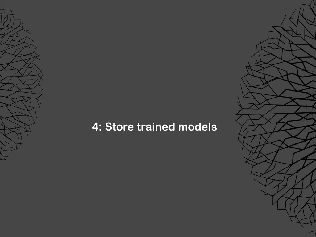 4: Store trained models