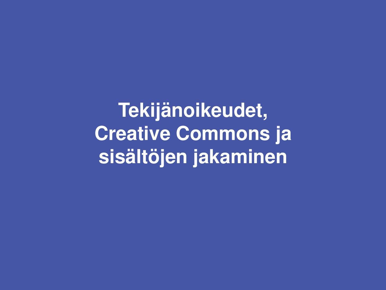 Tekijänoikeudet, Creative Commons ja sisältöjen...