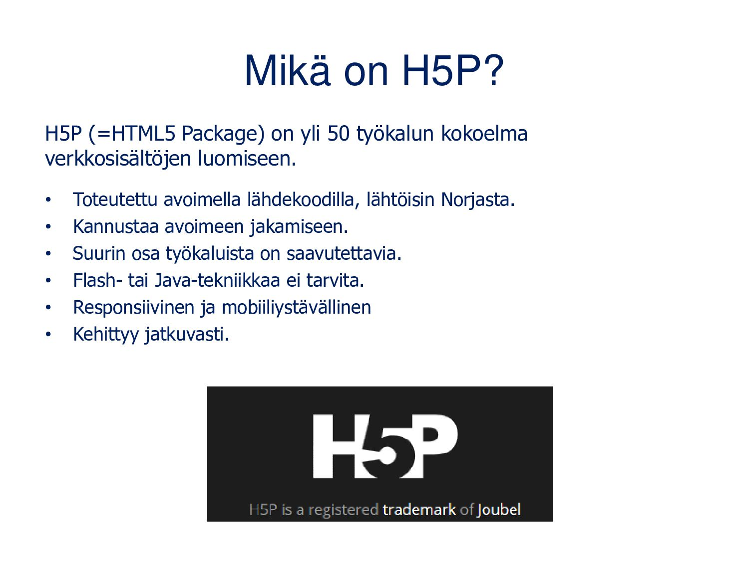 Mikä on H5P? H5P:n (=HTML5 Package) on yli 50 t...