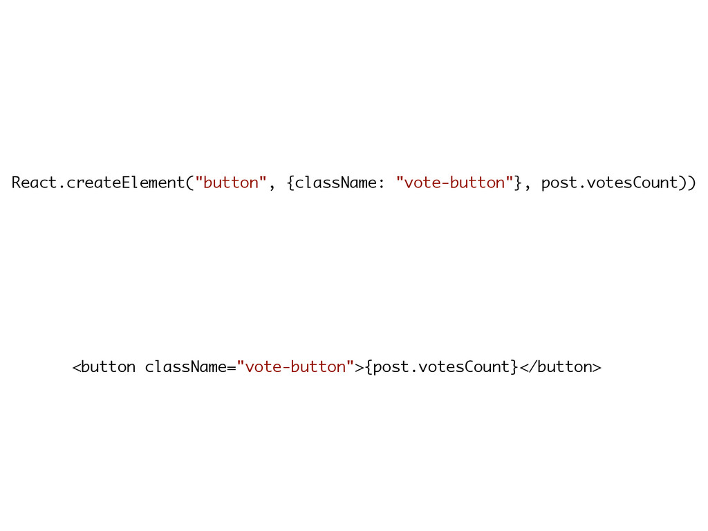 "React.createElement(""button"", {className: ""vote..."