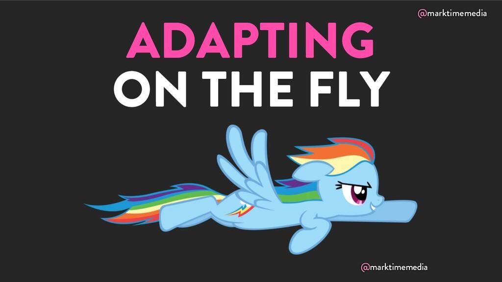 @marktimemedia ADAPTING ON THE FLY @marktimemed...
