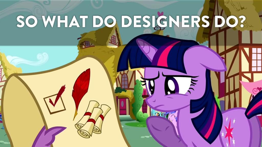 @marktimemedia SO WHAT DO DESIGNERS DO?