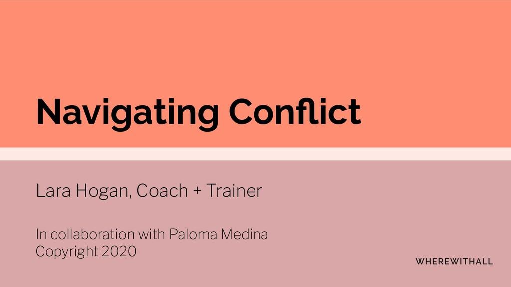 Navigating Conflict Lara Hogan, Coach + Trainer ...