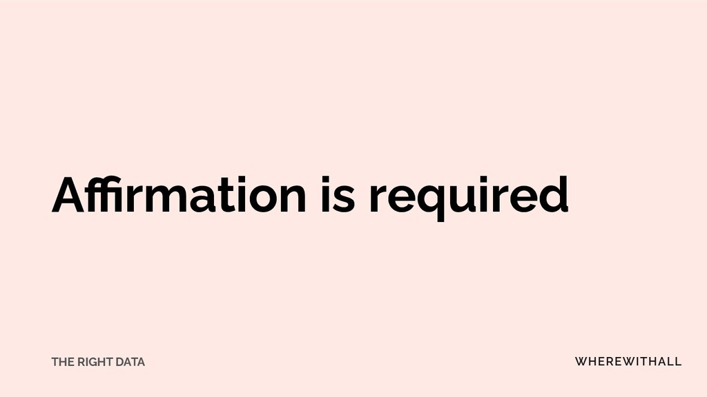 Affirmation is required THE RIGHT DATA