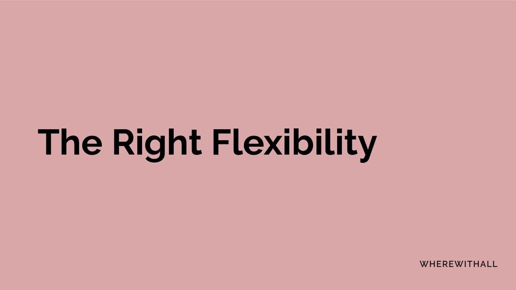 The Right Flexibility