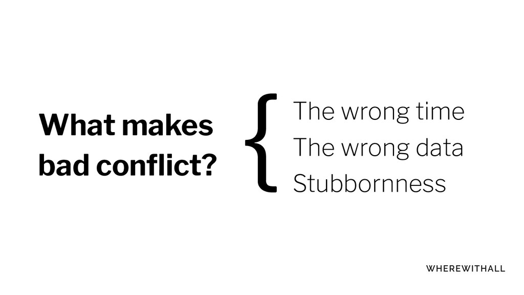 What makes bad conflict? The wrong time The wron...