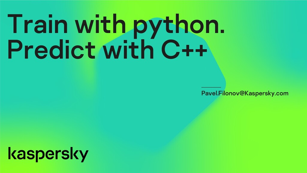 Train with python. Predict with C++ Pavel.Filon...