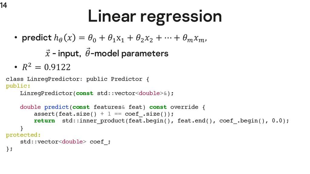 14 Linear regression • predict ℎ;  = > + @ x@ +...