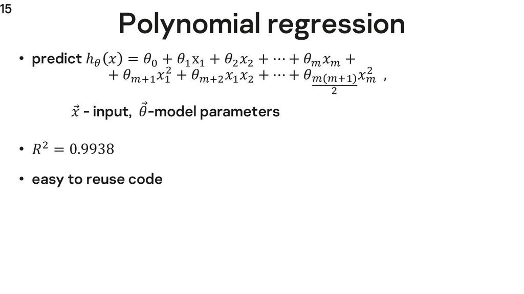15 Polynomial regression • predict ℎ;  = > + @ ...