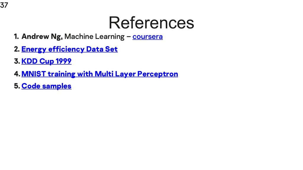 37 References 1. Andrew Ng, Machine Learning – ...