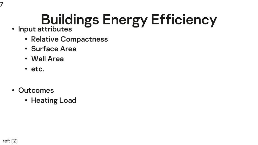 7 Buildings Energy Efficiency ref: [2] • Input ...