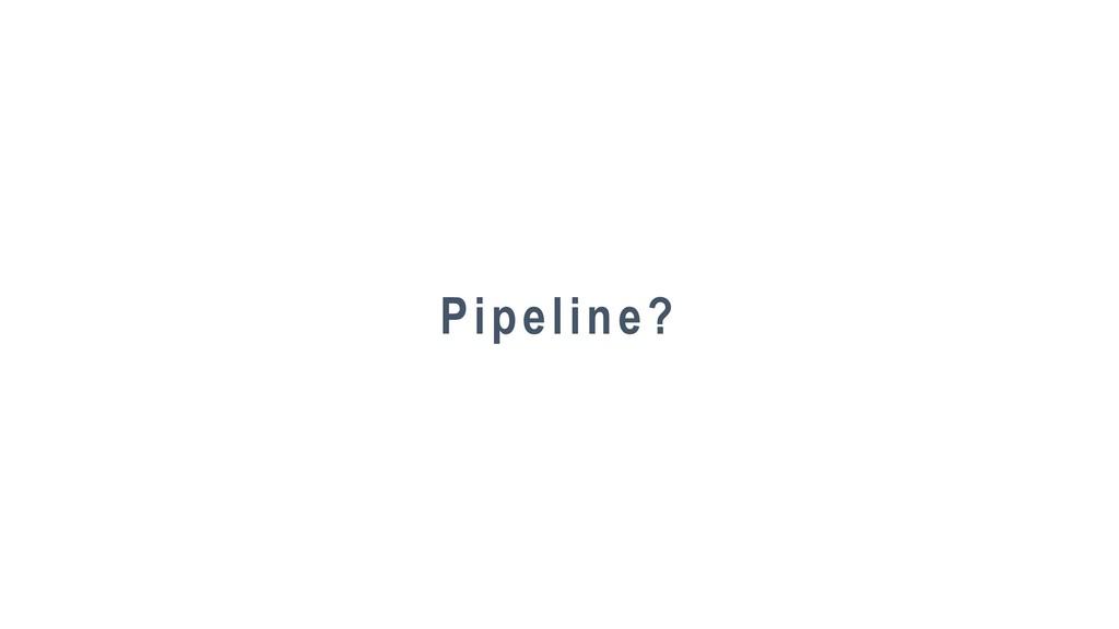 147 Pipeline?