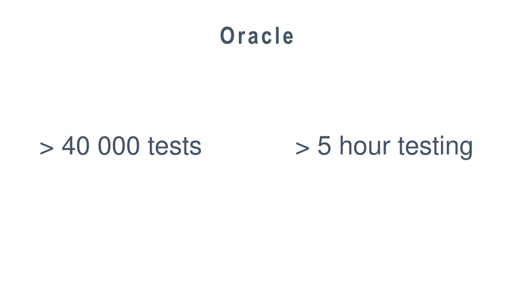 26 Oracle > 40 000 tests > 5 hour testing