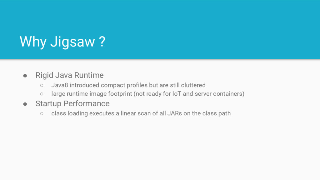 Why Jigsaw ? ● Rigid Java Runtime ○ Java8 intro...