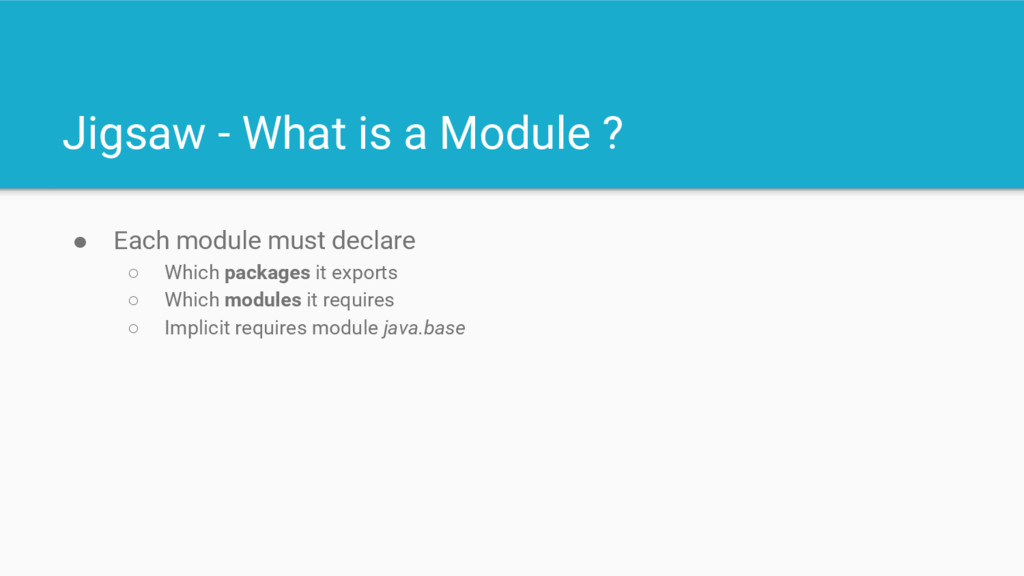 Jigsaw - What is a Module ? ● Each module must ...