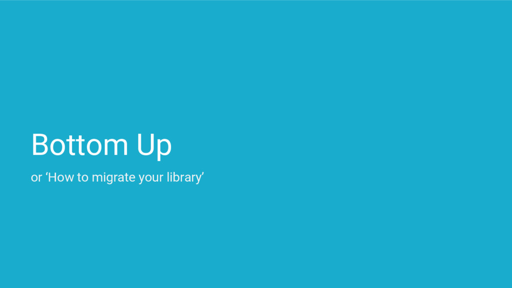Bottom Up or 'How to migrate your library'