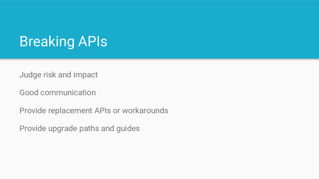 Breaking APIs Judge risk and impact Good commun...