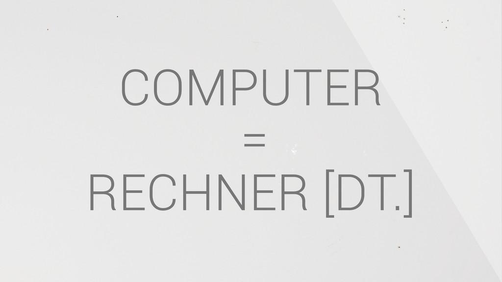 COMPUTER = RECHNER [DT.]
