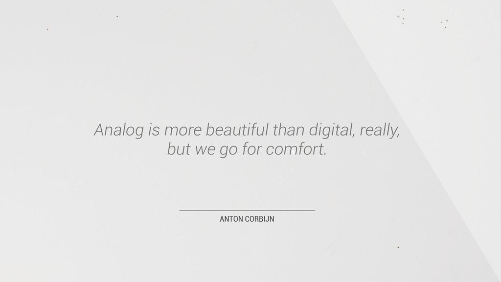 ANTON CORBIJN Analog is more beautiful than dig...