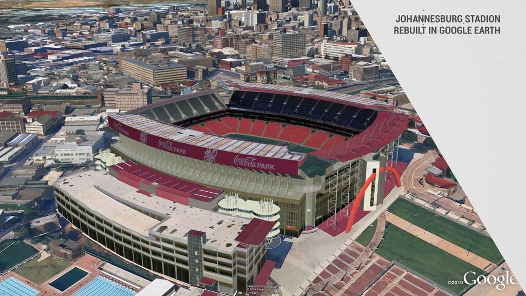 JOHANNESBURG STADION REBUILT IN GOOGLE EARTH