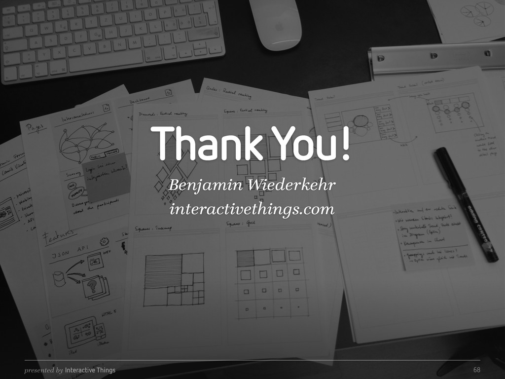 presented by Interactive Things Thank You! Benj...
