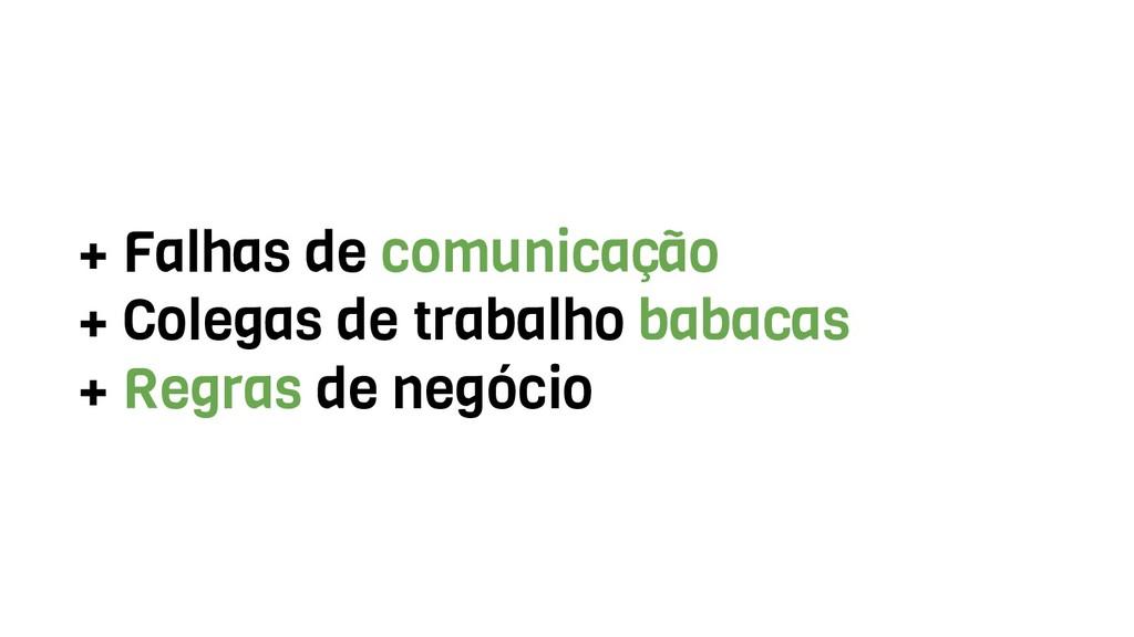 + Falhas de comunicação + Colegas de trabalho b...