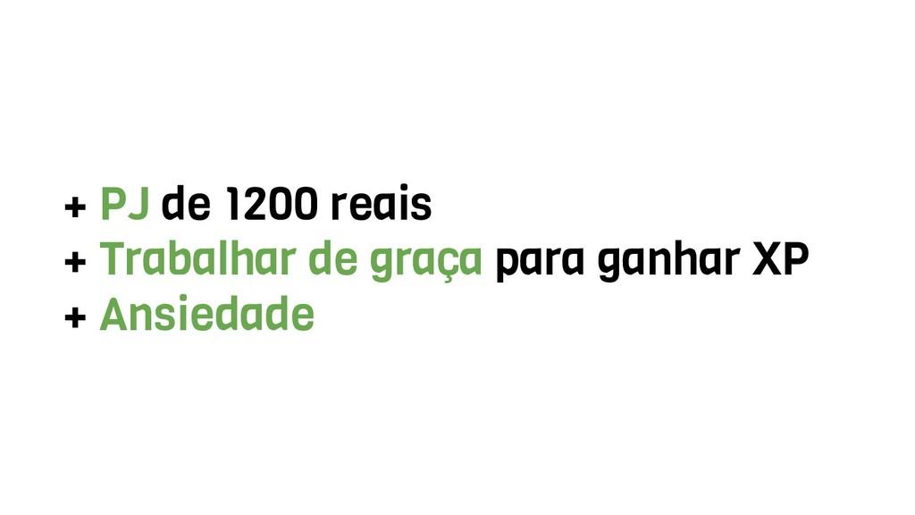 + PJ de 1200 reais + Trabalhar de graça para ga...