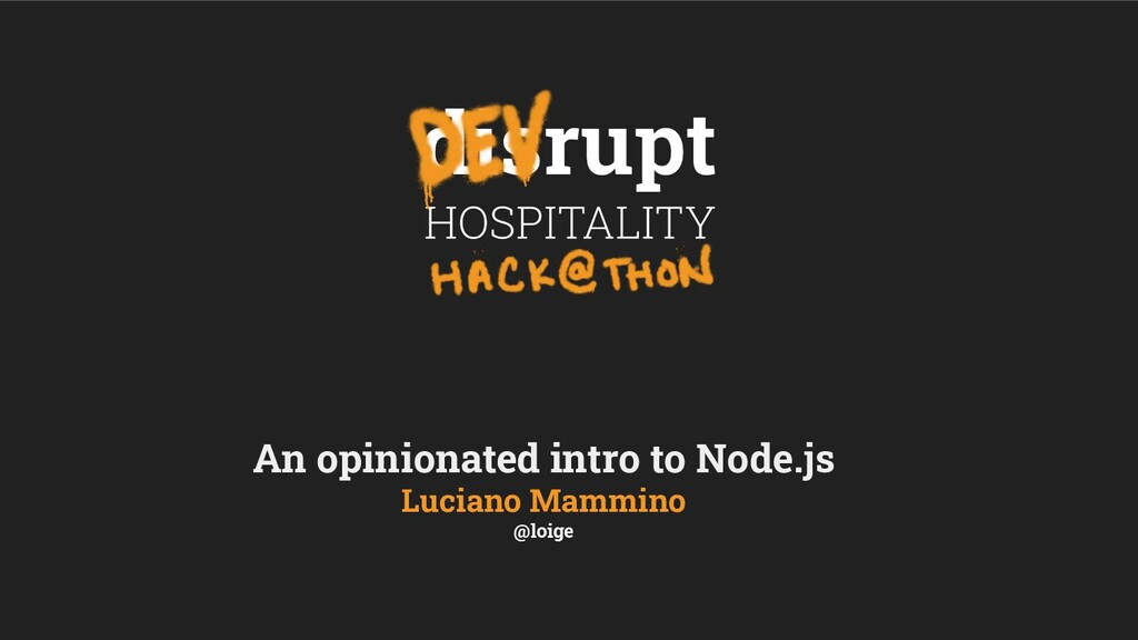 An opinionated intro to Node.js Luciano Mammino...