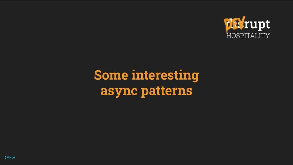 Some interesting async patterns @loige