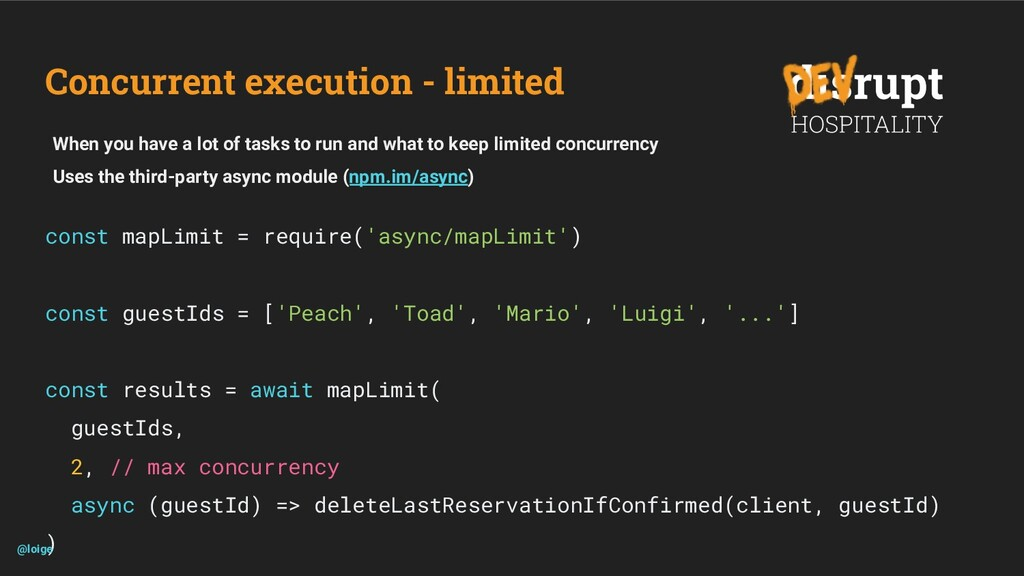 Concurrent execution - limited const mapLimit =...