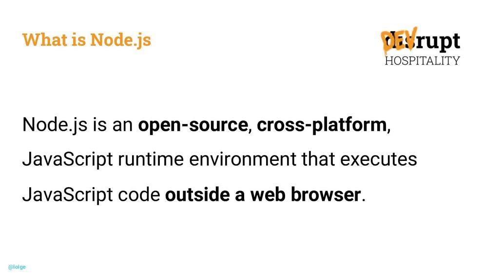 What is Node.js Node.js is an open-source, cros...