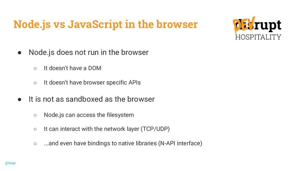 Node.js vs JavaScript in the browser ● Node.js ...
