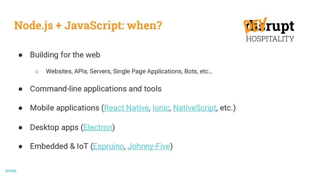 Node.js + JavaScript: when? ● Building for the ...