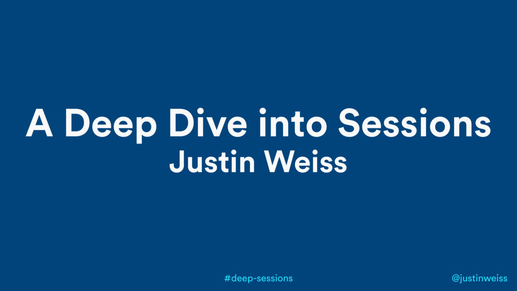 @justinweiss #deep-sessions A Deep Dive into Se...
