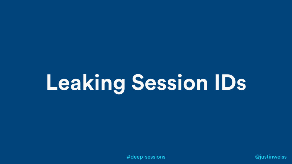 @justinweiss #deep-sessions Leaking Session IDs