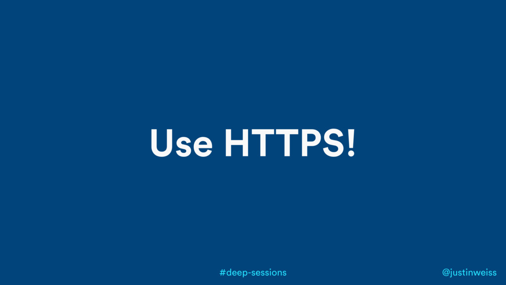 @justinweiss #deep-sessions Use HTTPS!
