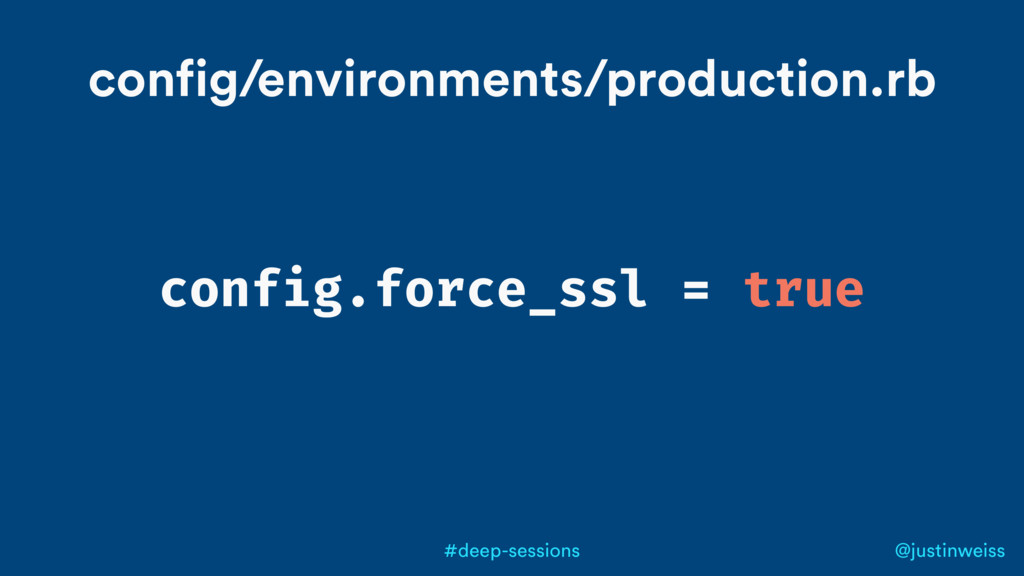 @justinweiss #deep-sessions config.force_ssl = ...
