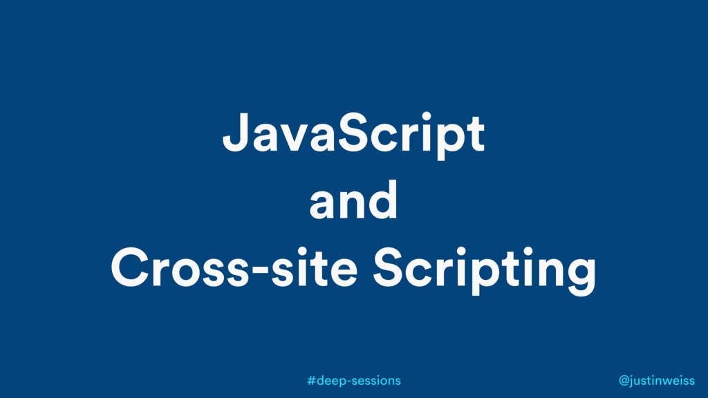 @justinweiss #deep-sessions JavaScript and Cros...