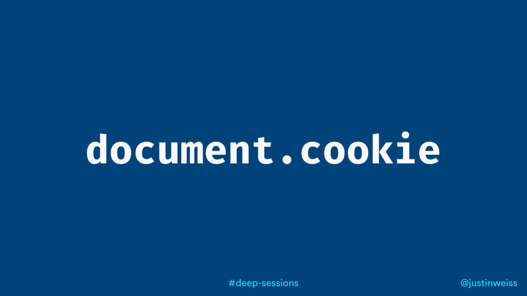 @justinweiss #deep-sessions document.cookie