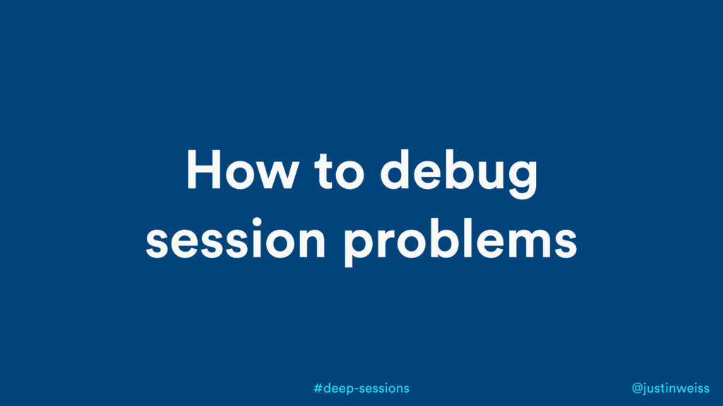 @justinweiss #deep-sessions How to debug sessio...