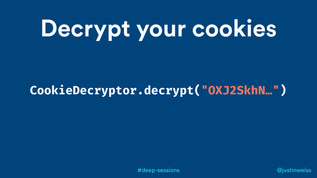 @justinweiss #deep-sessions Decrypt your cookie...