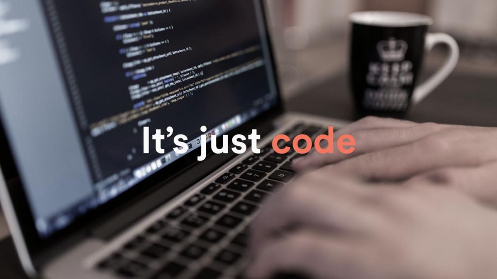 It's just code