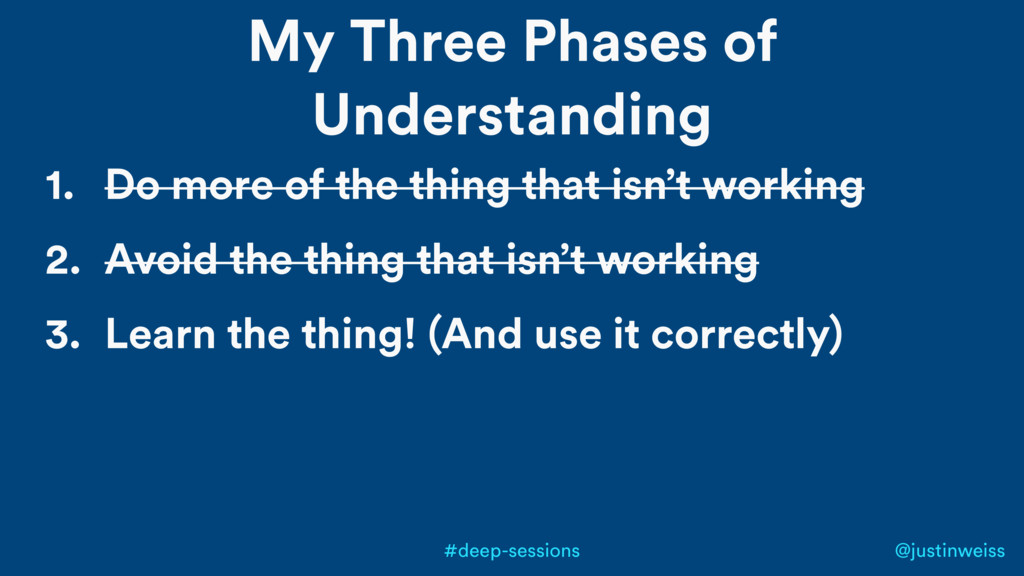 @justinweiss #deep-sessions My Three Phases of ...