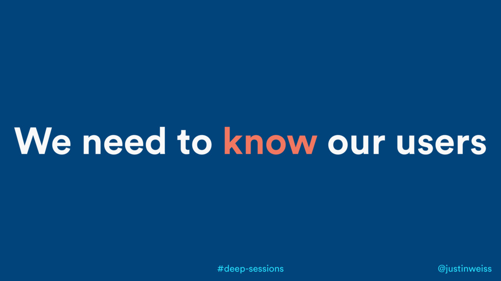 @justinweiss #deep-sessions We need to know our...