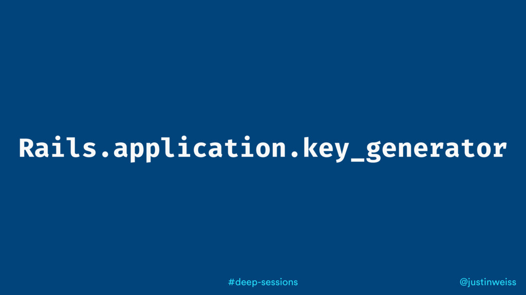 @justinweiss #deep-sessions Rails.application.k...