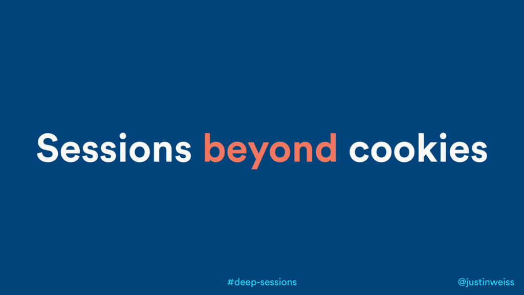 @justinweiss #deep-sessions Sessions beyond coo...