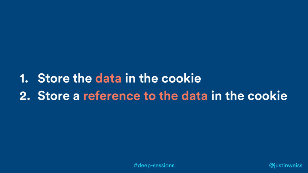 @justinweiss #deep-sessions 1. Store the data i...