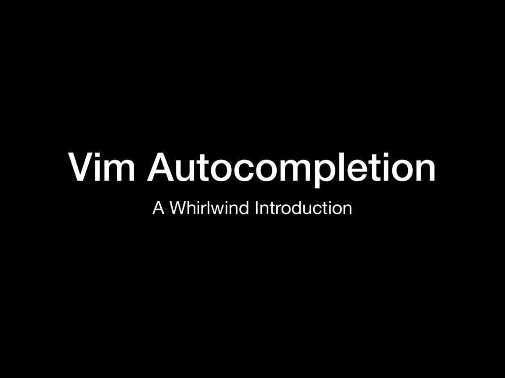 Vim Autocompletion A Whirlwind Introduction
