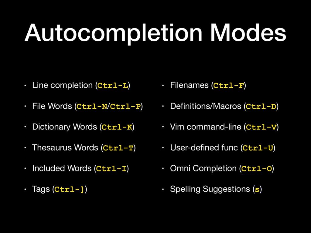 Autocompletion Modes • Line completion (Ctrl-L)...