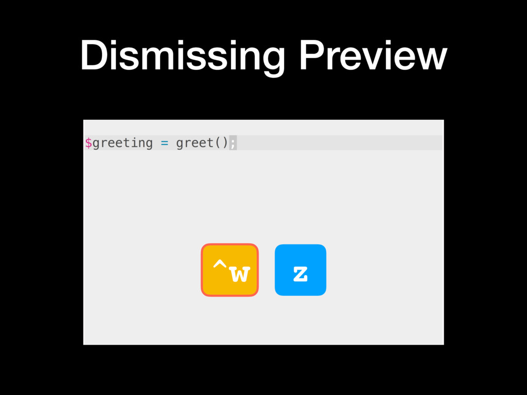 Dismissing Preview ^w z